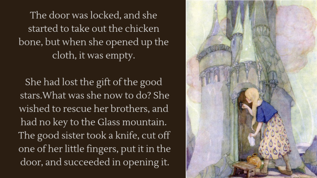 The door was locked, and she started to take out the chicken bone, but when she opened up the cloth, it was empty. She had lost the gift of the good stars.What was she now to do_ She wished to rescue her brothers, a.png